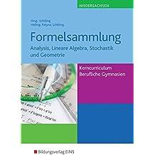 Mathematik - Ausgabe für das Kerncurriculum für Berufliche Gymnasien in Niedersachsen: Analysis, Lineare Algebra, Stochastik und Geometrie: Formelsammlung