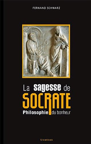 La sagesse de Socrate - Philosophie du bonheur par Fernand Schwarz