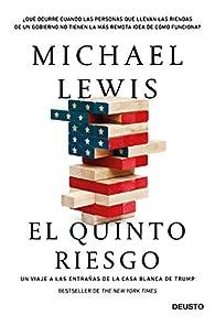 El quinto riesgo: Un viaje a las entrañas de La Casa Blanca de Trump par Michael Lewis