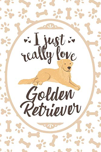 I Just Really Love Golden Retriever: Blank Lined Journal For Dog Lover and Dog People -