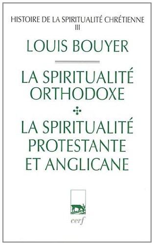 Histoire de la spiritualit chrtienne : Tome 3, La spiritualit orthodoxe et la spiritualit protestante et anglicane