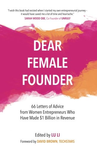 dear-female-founder-66-letters-of-advice-from-women-entrepreneurs-who-have-made-1-billion-in-revenue