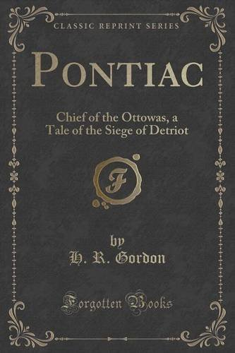 pontiac-chief-of-the-ottowas-a-tale-of-the-siege-of-detriot-classic-reprint-by-h-r-gordon-2015-09-27