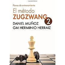 EL Método Zugzwang 2: Planes de entrenamiento para el jugador de ajedrez: Volume 2