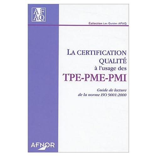 La certification qualité à l'usage des TPE-PME-PMI : Guide de lecture de la norme ISO 9001:2000