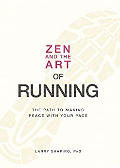 Zen and the Art of Running: The Path to Making Peace with Your Pace by [Shapiro, Larry]