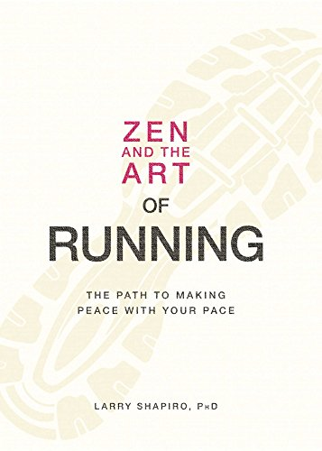 Zen and the Art of Running: The Path to Making Peace with Your Pace (English Edition) por Larry Shapiro