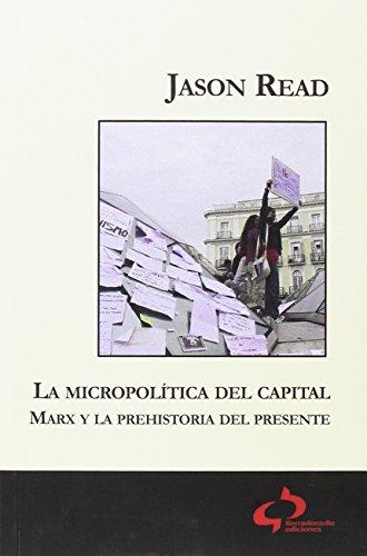 La micropolítica del Capital: Marx y la prehistoria del presente