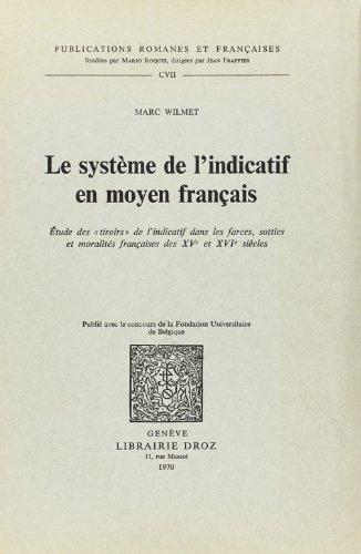 Le Systeme de l'Indicatif en Moyen Français : Etude des Tiroirs de l'Indicatif Dans les Farces, So