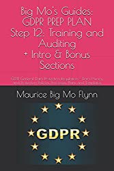 Big Mo's Guides: GDPR PREP PLAN - Step 12: Training & Auditing: Data Privacy and Protection Policies, Processes, Plans and Templates (12 Step Prep ... Data Protection Regulation - Big Mo's Guides)