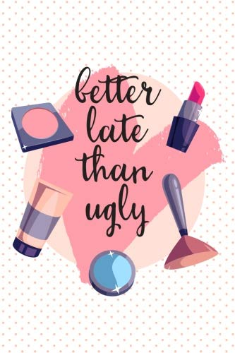 Better Late Than Ugly: Makeup Beauty Quote Notebook Journal Planner 150 Lined Pages - Brow Grooming Set