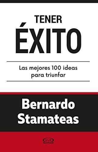 Tener éxito. Las mejores 100 ideas para triunfar
