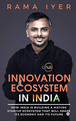 Innovation Ecosystem in India: How India is building a mature startup ecosystem that will shape its economy and its future
