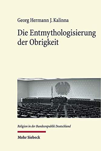 Die Entmythologisierung der Obrigkeit: Tendenzen der evangelischen Ethik des Politischen in der frühen Bundesrepublik der 1950er und 1960er Jahre (Religion in der Bundesrepublik Deutschland)