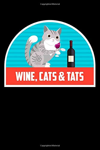 Wine Cats & Tats: Funny Notebook for Cat Owners and Tattoo Lovers
