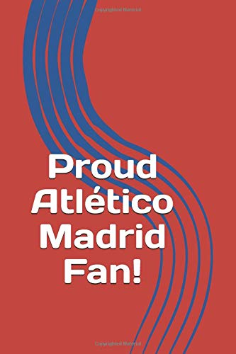 Proud Atlético Madrid Fan!: A sports themed unofficial football notebook for your everyday needs