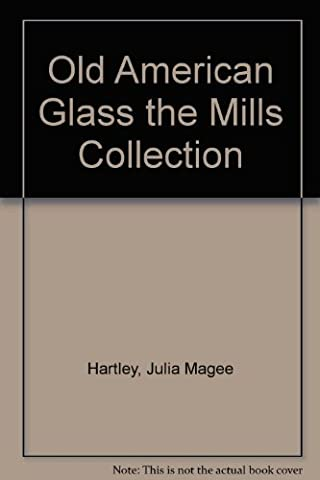 Old American Glass: The Mills Collection At Texas Christian