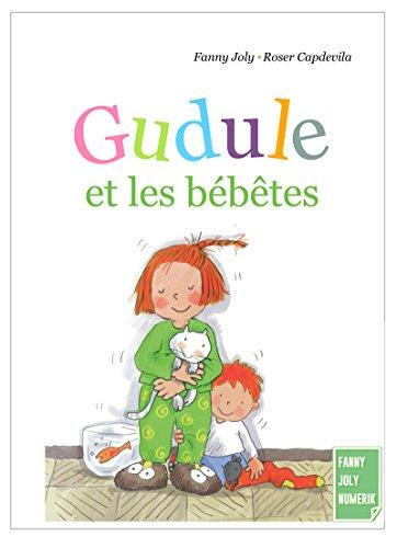 Gudule et les bébêtes: Un livre illustré pour les enfants de 6 à 8 ans par Fanny Joly