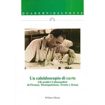 Un Caleidoscopio Di Carte. Gli Archivi Calamandrei Di Firenze, Montepulciano, Trento E Roma