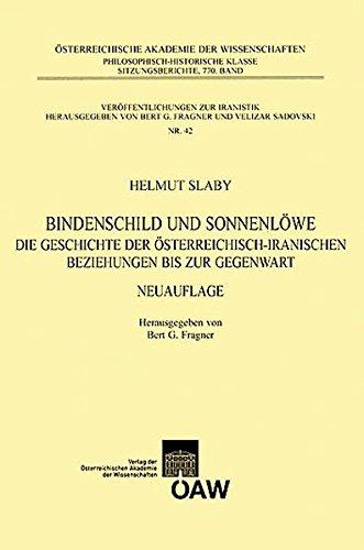 Bindenschild und Sonnenlöwe: Die Geschichte der österreichisch-iranischen Beziehungen bis zur Gegenwart (Veröffentlichungen zur Iranistik, Band 42)