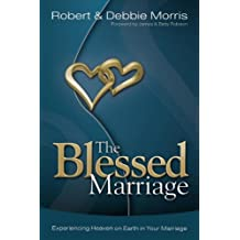 The Blessed Marriage: Experiencing Heaven on Earth in Your Marriage