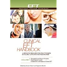 The Clinical EFT Handbook: A Definitive Resource for Practitioners, Scholars, Clinicians, and Researchers
