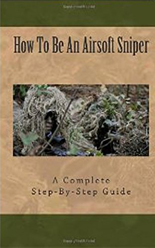 Airsoft Sniper - A Complete Step-By-Step Training Guide Teaching Real Sniper Skills, Tactics And Secrets + Link to 1000 Survival and Special Forces Military Manuals (English Edition) por M Laxton