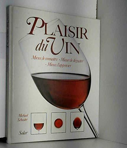 Plaisir du vin : mieux le connaitre, mieux le deguster, mieux l'apprecier