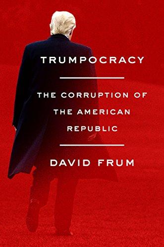 Trumpocracy: The Corruption of the American Republic par David Frum