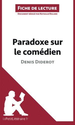 Paradoxe sur le comdien de Denis Diderot (Fiche de lecture): Rsum Complet Et Analyse Dtaille De L'oeuvre