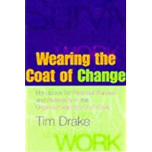 Wearing the Coat of Change: Handbook for Personal Survival and Prosperity in the Unpredictable World of Work by Tim Drake (1998-02-16)