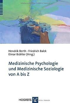 Medizinische Psychologie und medizinische Soziologie von A bis Z von [Hendrik Berth, Friedrich Balck, Elmar Br?hler]