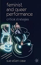 Feminist and Queer Performance: Critical Strategies by Sue-Ellen Case (2008-12-15)