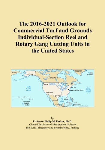 The 2016-2021 Outlook for Commercial Turf and Grounds Individual-Section Reel and Rotary Gang Cutting Units in the United States -
