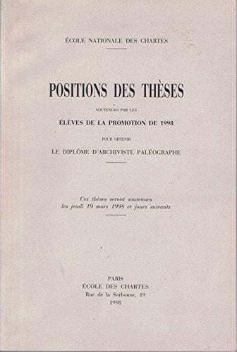 Ecole nationale des Chartes : Positions des thèses soutenues par les élèves de la promotion de 1998 pour obtenir le diplôme d'archiviste paléographe