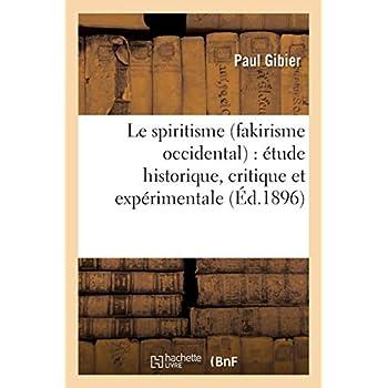 Le spiritisme (fakirisme occidental) : étude historique, critique et expérimentale: (4e édition revue et corrigée)