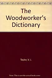 The Woodworker's Dictionary by V. J. Taylor (1991-01-02)