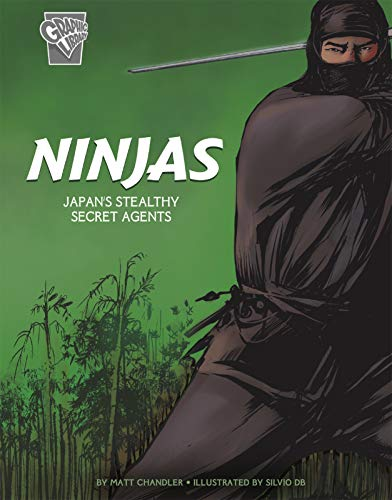 Ninjas: Japan's Stealthy Secret Agents (Graphic History: Warriors)