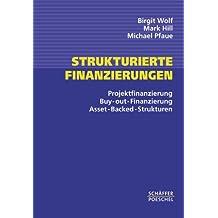 Strukturierte Finanzierungen: Projektfinanzierung - Buy-out-Finanzierung - Asset-Backed-Strukturen