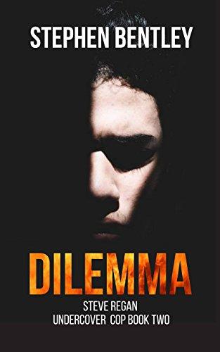 Dilemma (Steve Regan Undercover Cop Book 2) by [Bentley, Stephen]