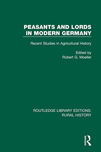 Peasants and Lords in Modern Germany: Recent Studies in Agricultural History (Routledge Library Editions: Rural History Book 11) (English Edition)