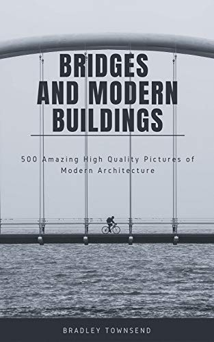Bridges and Modern Buildings. 500 Amazing High Quality Pictures of Modern Architecture (English Edition)