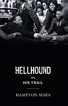Hellhound on his Trail: The Stalking of Martin Luther King, Jr. and the International Hunt for His Assassin by [Sides, Hampton]