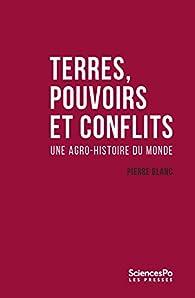 Terres, pouvoirs et conflits : Une agro-histoire du monde par Pierre Blanc