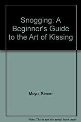 Snogging: A Beginner's Guide to the Art of Kissing