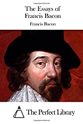 The Essays Or Counsels, Civil and Moral, by Francis Bacon