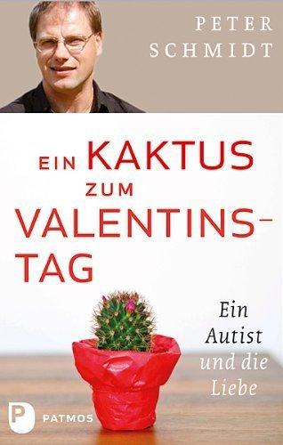 ein kaktus zum valentinstag Ein Kaktus zum Valentinstag. Ein Autist und die Liebe. von Peter Schmidt (2012) Gebundene Ausgabe