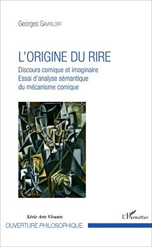 L'origine du rire: Discours comique et imaginaire - Essai d'analyse sémantique du mécanisme comique par Georges Gavriloff