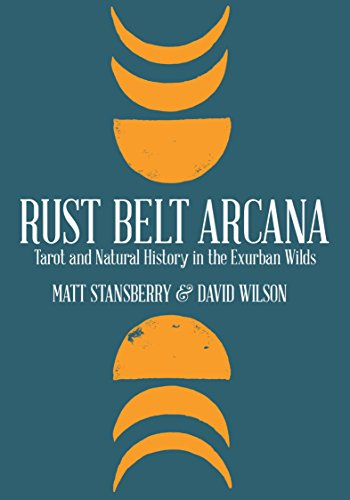 Rust Belt Arcana: Tarot and Natural History in the Exurban Wilds (English Edition)