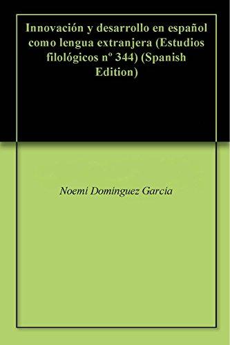 Innovación y desarrollo en español como lengua extranjera (Estudios filológicos nº 344) por Noemí  Domínguez García